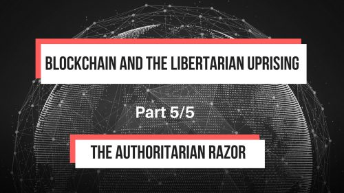 Blockchain and the Libertarian Uprising: The Authoritarian Razor
